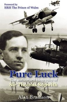 Pure Luck - The Authorised Biography of Sir Thomas Sopwith 1888-1989