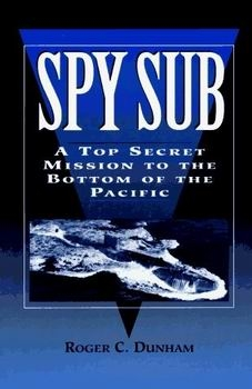 Spy Sub: A Top Secret Mission to the Bottom of the Pacific