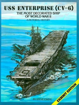 USS Enterprise (CV-6) The Most Decorated Ship of World War II - A Pictorial History