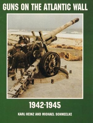 Guns on the Atlantic Wall 1942-1945 (Schiffer Military/Aviation History)