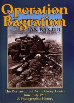 Operation Bagration: The Destruction of Army Group Centre June-July 1944