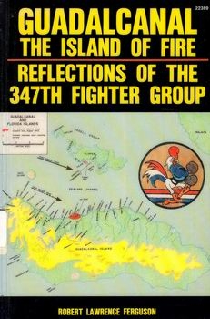 Guadalcanal, the Island of Fire: Reflections of the 347th Fighter Group