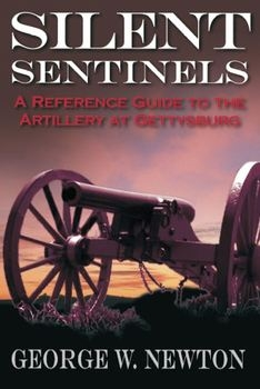Silent Sentinels: A Reference Guide to the Artillery of Gettysburg