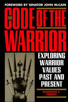 The Code of the Warrior: Exploring Warrior Values Past and Present