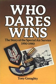 Who Dares Wins: The Story of the Special Air Service, 1950-1980