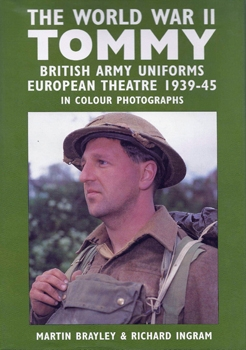 The World War II Tommy: British Army Uniforms, European Theatre 1939-45, in Colour Photographs