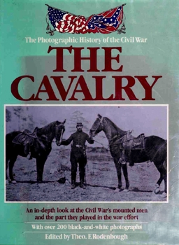 The Photographic History of the Civil War: The Cavalry