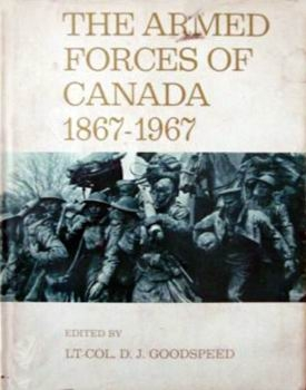 The Armed Forces of Canada 1867-1967: A Century of Achievement