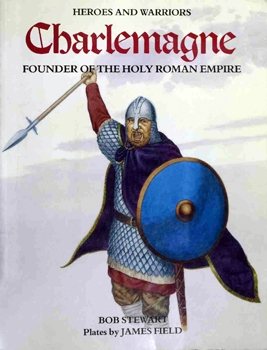 Charlemagne: Founder of the Holy Roman Empire (Heroes and Warriors)