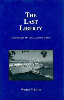 The Last Liberty: The Biography of the SS Jeremiah O'Brien