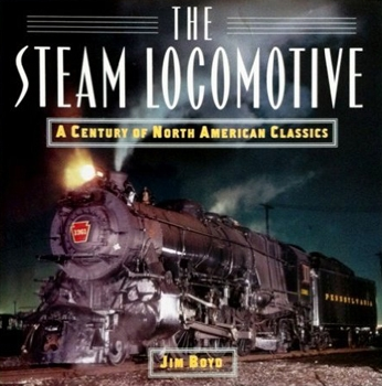 Steam Locomotive: A Century of the North American Classics