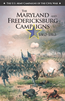 The Maryland and Fredericksburg Campaigns 1862-1863 (The U.S. Army Campaigns of the Civil War)