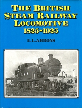 The British Steam Railway Locomotive, 1825-1925