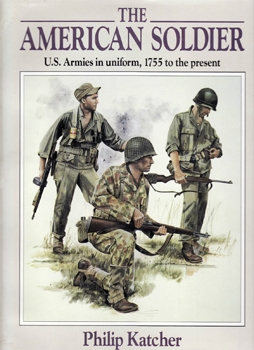 American Soldier: U.S. Armies in Uniform, 1755 to the Present