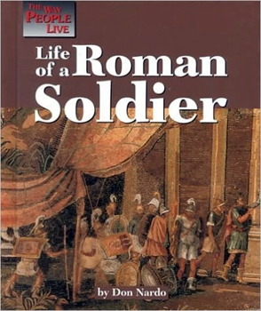 Life of a Roman Soldier (The Way People Live)