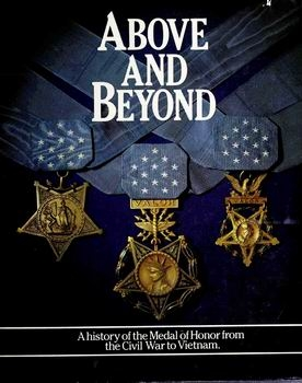 Above and Beyond: A History of the Medal of Honor From the Civil War to Vietnam