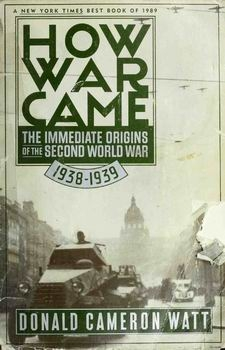 How War Came: The Immediate Origins of the Second World War 1938-1939