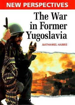 The War in Former Yugoslavia (New Perspectives)