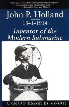 John P. Holland, 1841-1914: Inventor of the Modern Submarine