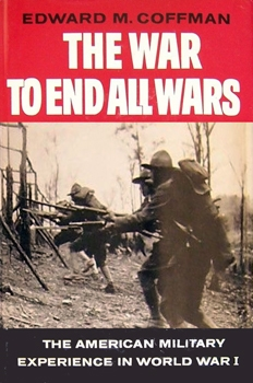 The War to End all Wars: The American Military Experience in World War I