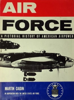 Air Force: A Pictorial History of American Airpower
