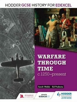 Warfare Through Time, c. 1250-present (Hodder GCSE History for EDEXCEL)