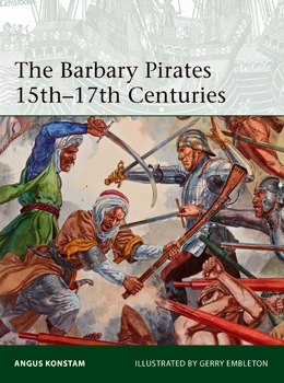 The Barbary Pirates 15th-17th Centuries (Osprey Elite 213)