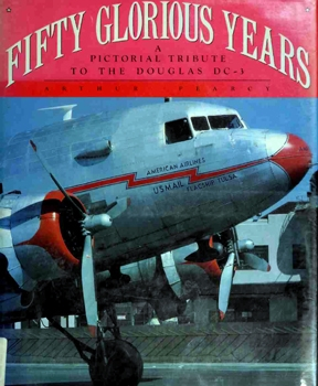 Fifty Glorious Years: A Pictorial Tribute to the Douglas DC-3, 1935-1985