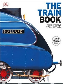 The Train Book: The Definitive Visual History [DK]