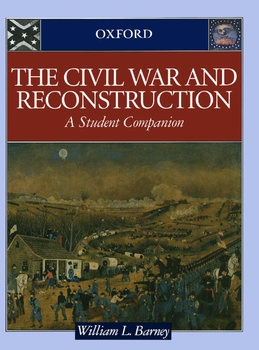 The Civil War and Reconstruction: A Student Companion