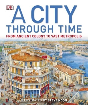 A City Through Time: From Ancient Colony to Vast Metropolis (DK)