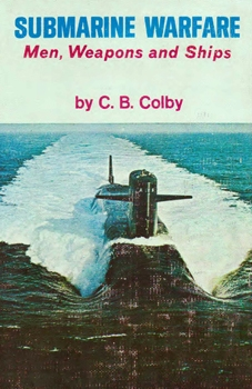 Submarine Warfare: Men, Weapons, and Ships