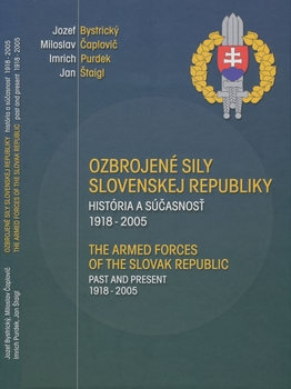 The Armed Forces of the Slovak Republic: Past and Precent 1918-2005