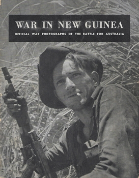 War In New Guinea: Official War Photographs Of The Battle For Australia