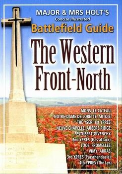 Major & Mrs Holt's Concise Illustrated Battlefield Guide: The Western Front-North