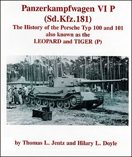 Panzerkampfwagen VI P (Sd.Kfz.181) The history of the Porsche Typ 100 and 101 also known as the Leopard and Tiger (P)