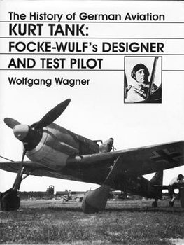 Kurt Tank - Focke-Wulf's Designer and Test Pilot