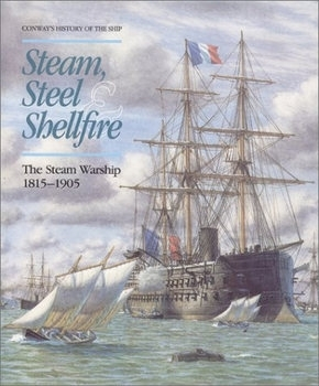 Steam, Steel & Shellfire: The Stem Warship 1815-1905 (Conway's History of the Ship)