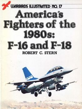 America's Fighters of the 1980s: F-16 and F-18 (Warbirds Illustrated 17)