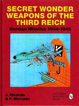 Secret Wonder Weapons of the Third Reich: German Missiles 1934-1945