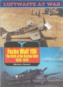 Focke Wulf 190: The Birth of the Butcher Bird 1939-1943 (Luftwaffe at War №8)