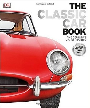 The Classic Car Book: The Definitive Visual History (DK 2016)