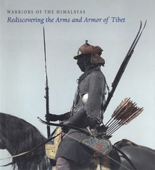 Warriors of the Himalayas: Rediscovering the Arms and Armor of Tibet