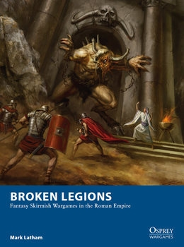 Broken Legions: Fantasy Skirmish Wargames in the Roman Empires (Osprey Wargames 15)