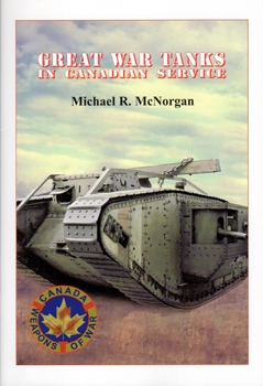 Great War Tanks in Canadian Service (Canada Weapons of War)