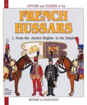 "French Hussars (1): From the ""Ancien Regime"" to the Empire (Officers and Soldiers №5)"