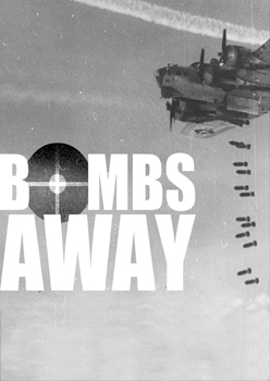 Bombs Away! A Photographic Epic of AAF Operations of World War II