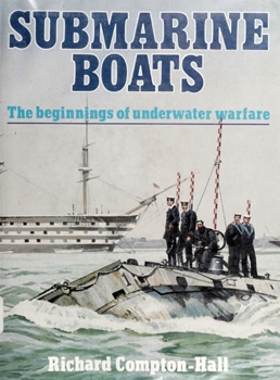 Submarine Boats: The Beginnings of Underwater Warfare