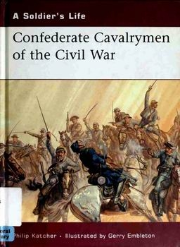 Confederate Cavalrymen of the Civil War (A Soldier's Life)