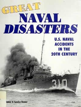 Great Naval Disasters: U.S. Naval Accidents in the 20th Century